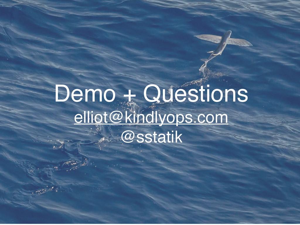 Demo + Questions elliot@kindlyops.com @sstatik