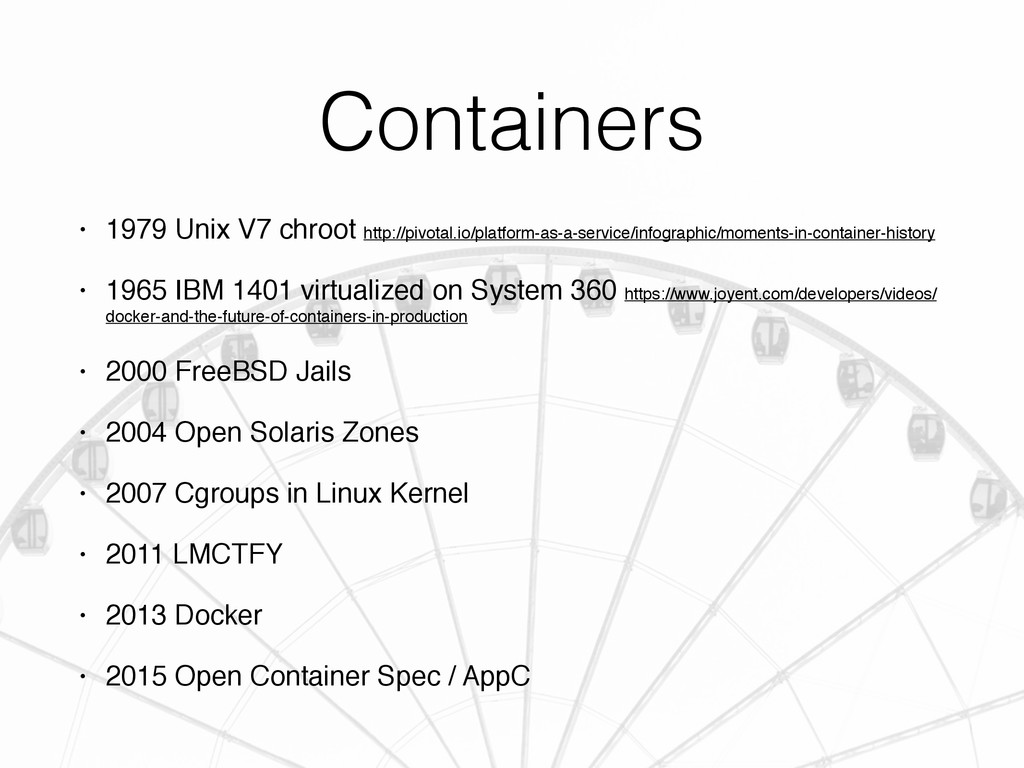 Containers • 1979 Unix V7 chroot http://pivotal...
