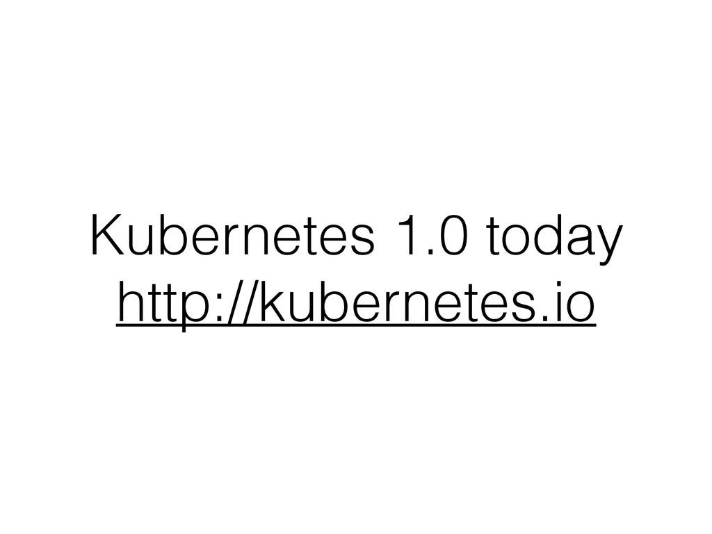 Kubernetes 1.0 today http://kubernetes.io