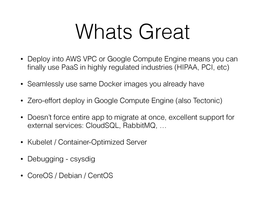 Whats Great • Deploy into AWS VPC or Google Com...