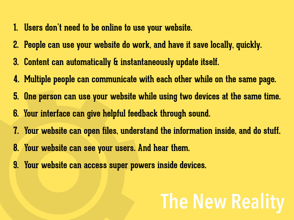 The New Reality 1. Users don't need to be onlin...