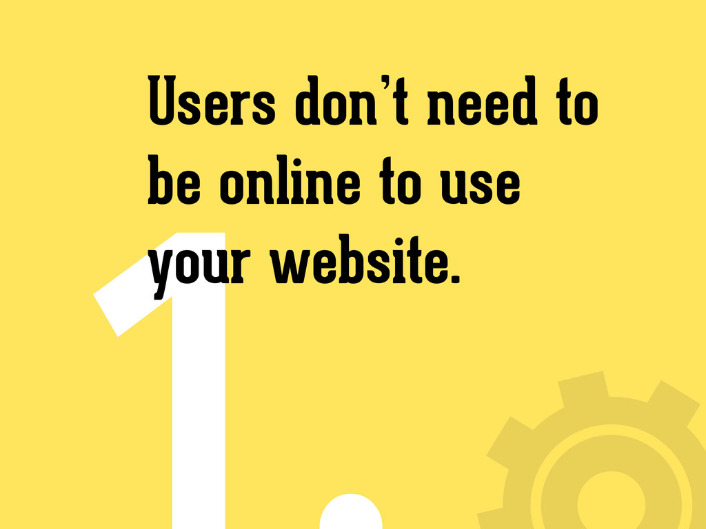 Users don't need to be online to use your websi...