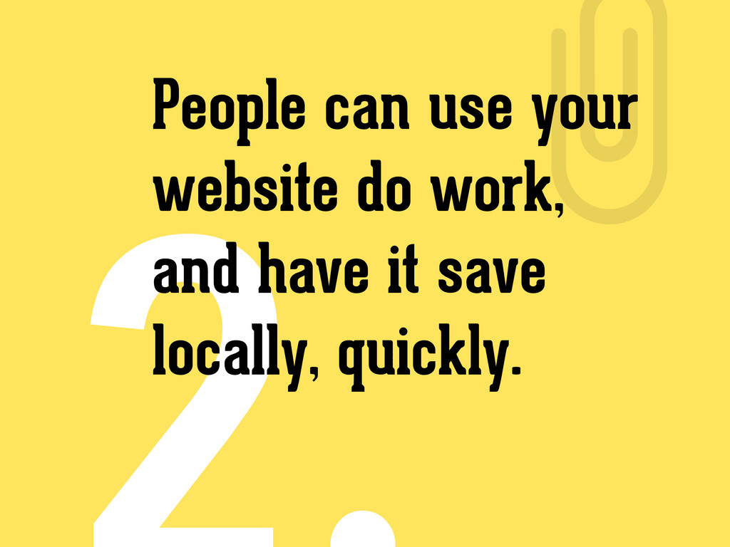 People can use your website do work, and have i...