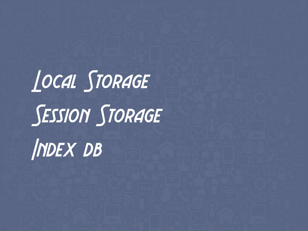 Local Storage Session Storage Index db