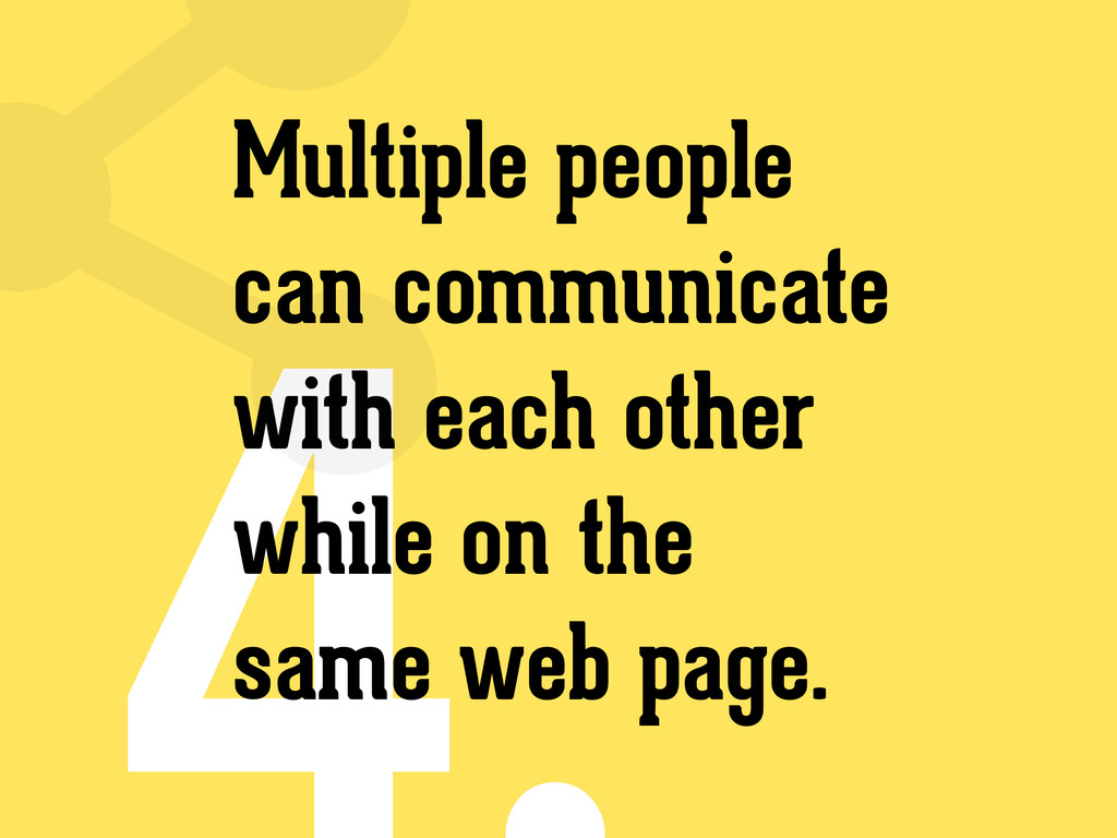 Multiple people can communicate with each other...