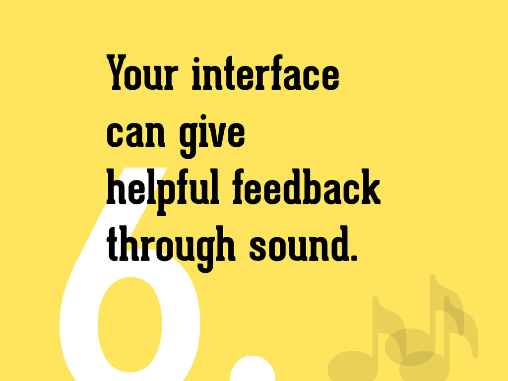 Your interface can give helpful feedback throug...