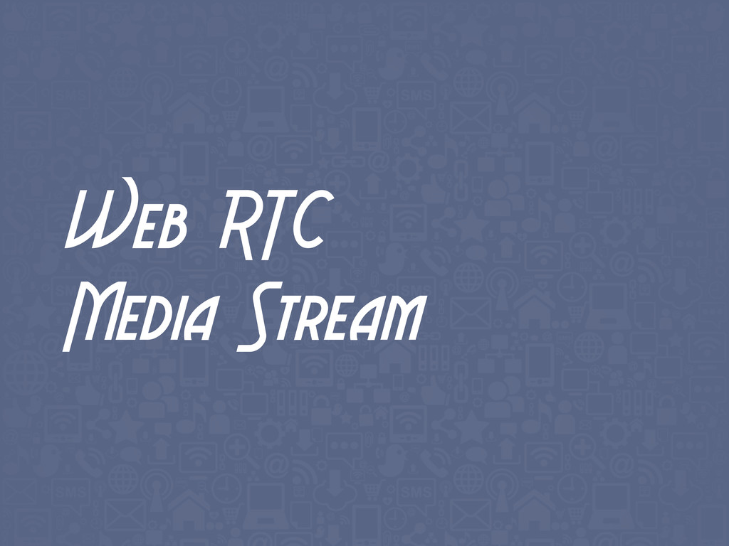 Web RTC Media Stream