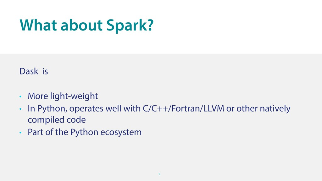 5 Dask is • More light-weight • In Python, oper...