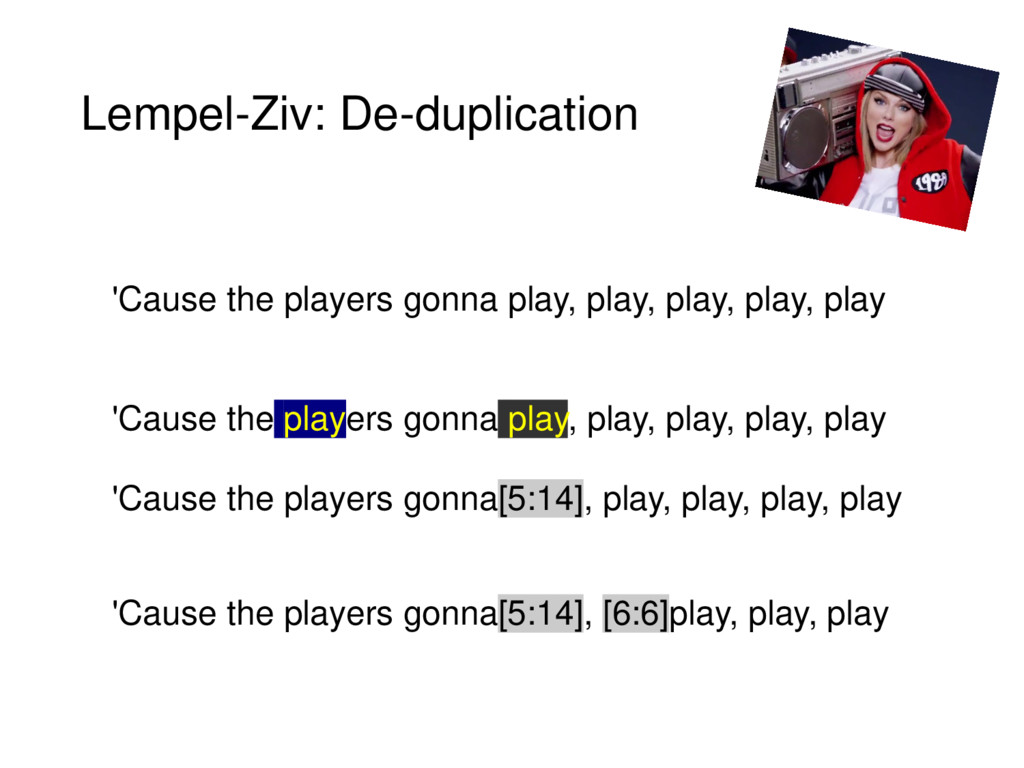 Lempel-Ziv: De-duplication 'Cause the players g...