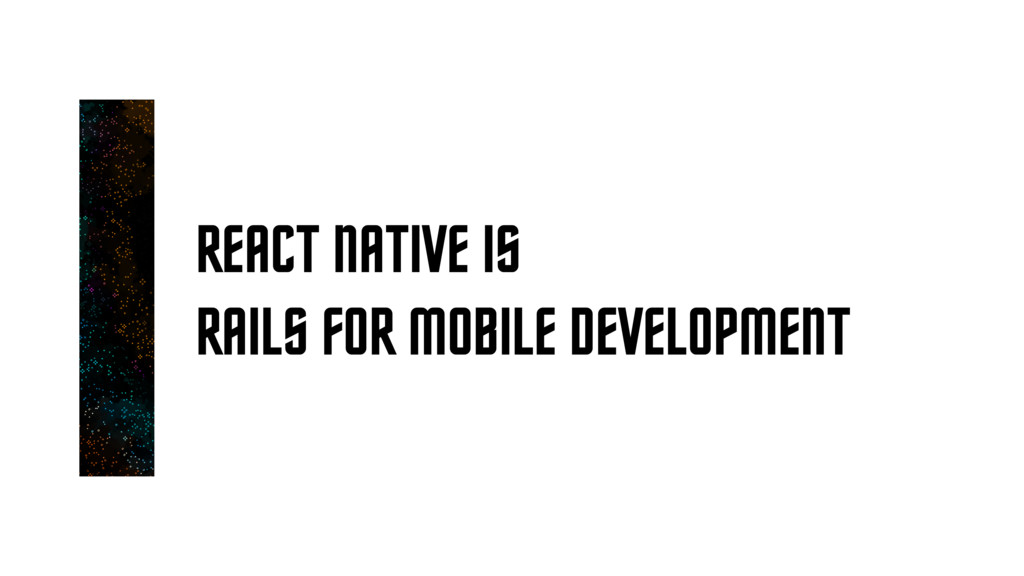 REACT NATIVE IS RAILS FOR MOBILE DEVELOPMENT