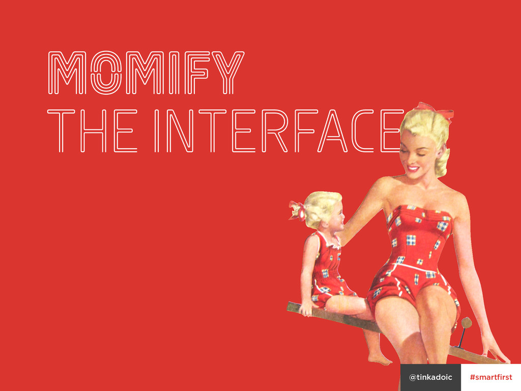 #smartfirst @tinkadoic momify the interface #sm...