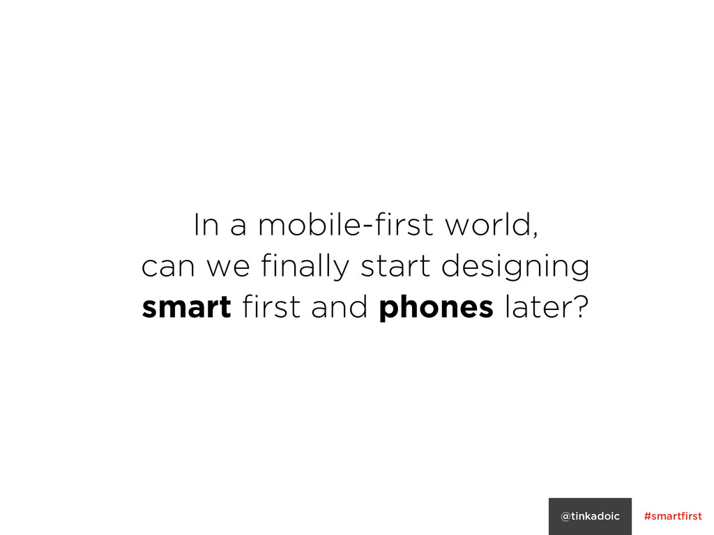 #smartfirst @tinkadoic In a mobile-first world,...