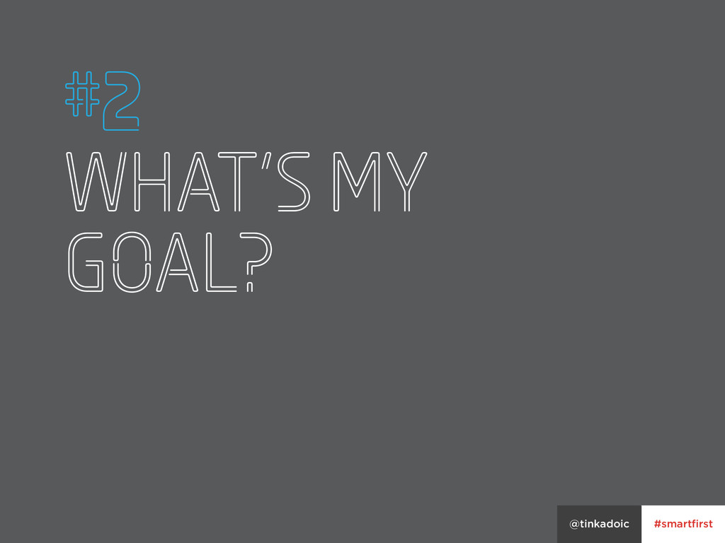 #smartfirst @tinkadoic #2 What's my goal? #smar...