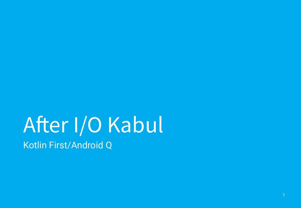 After I/O Kabul Kotlin First/Android Q 1