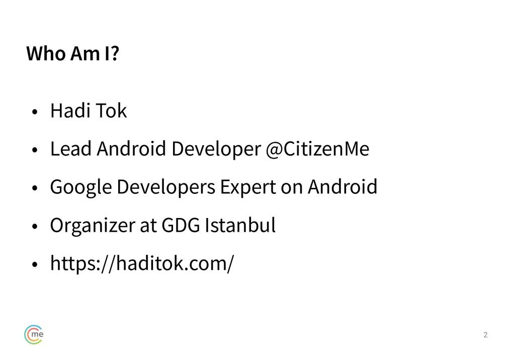 Who Am I? • Hadi Tok • Lead Android Developer @...
