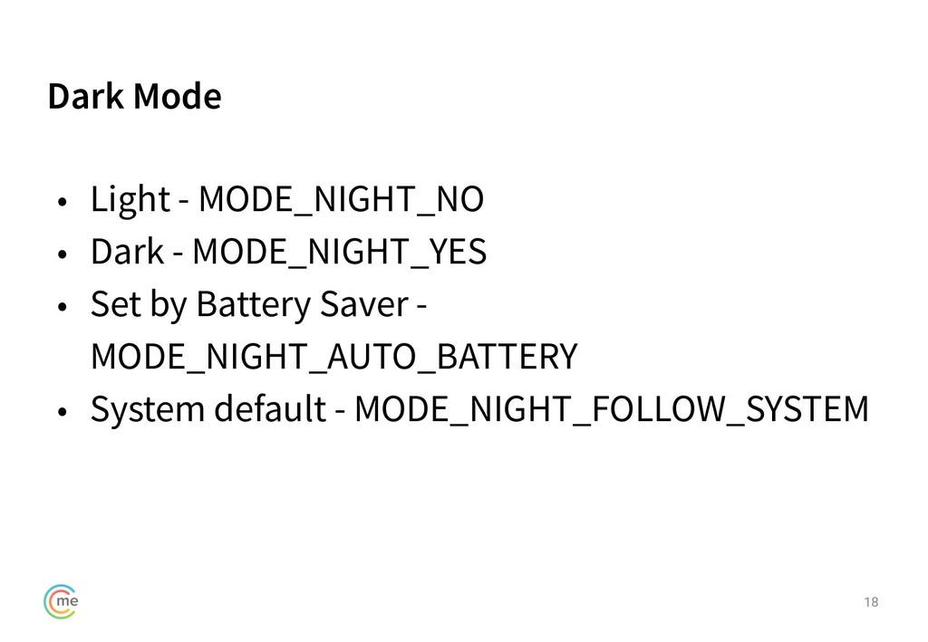 Dark Mode 18 • Light - MODE_NIGHT_NO • Dark - M...