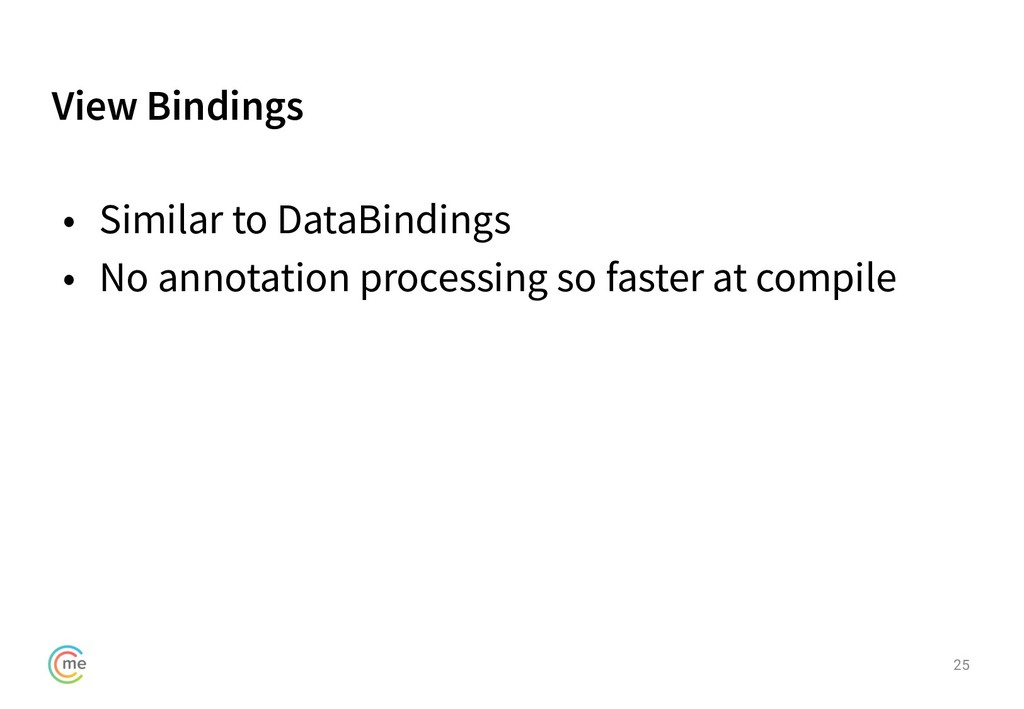 View Bindings 25 • Similar to DataBindings • No...