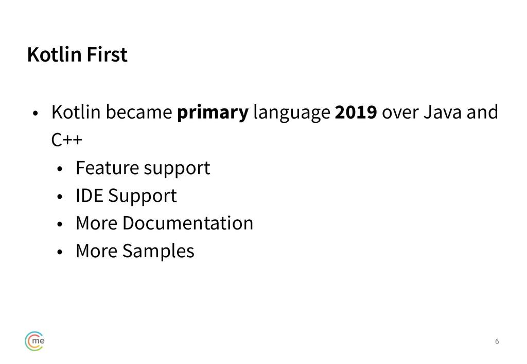 Kotlin First 6 • Kotlin became primary language...