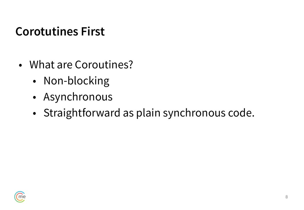 Corotutines First 8 • What are Coroutines? • No...