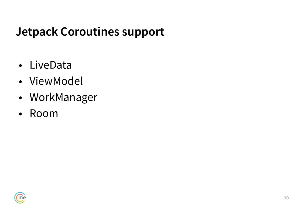 Jetpack Coroutines support 10 • LiveData • View...
