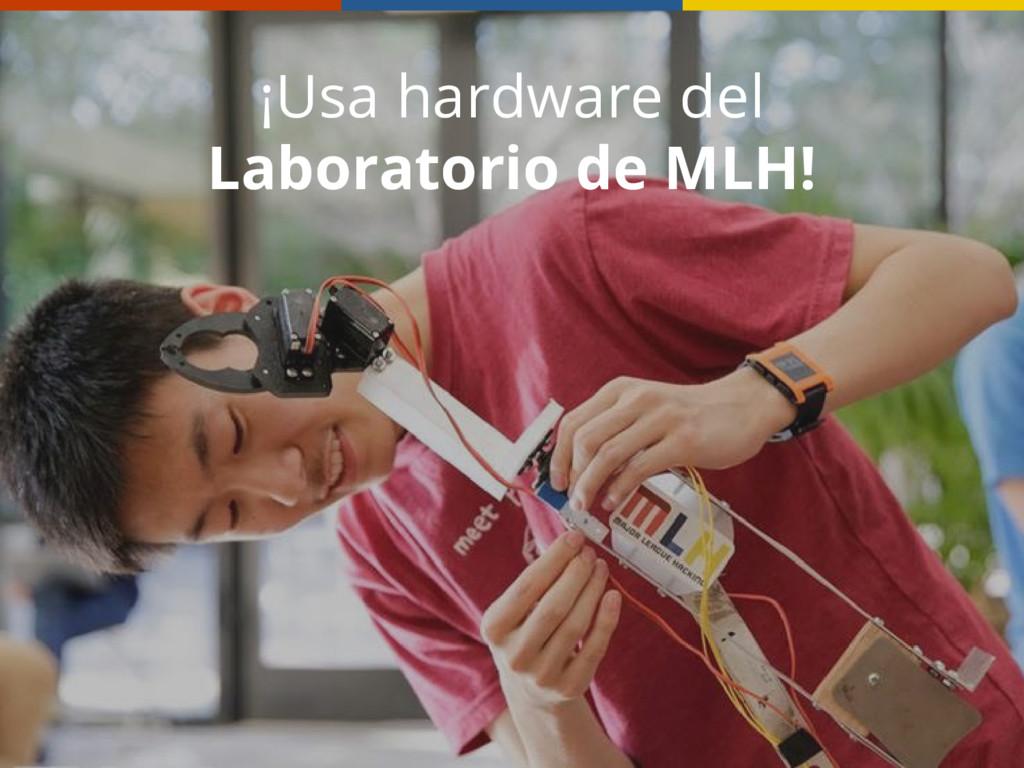 ¡Usa hardware del Laboratorio de MLH!