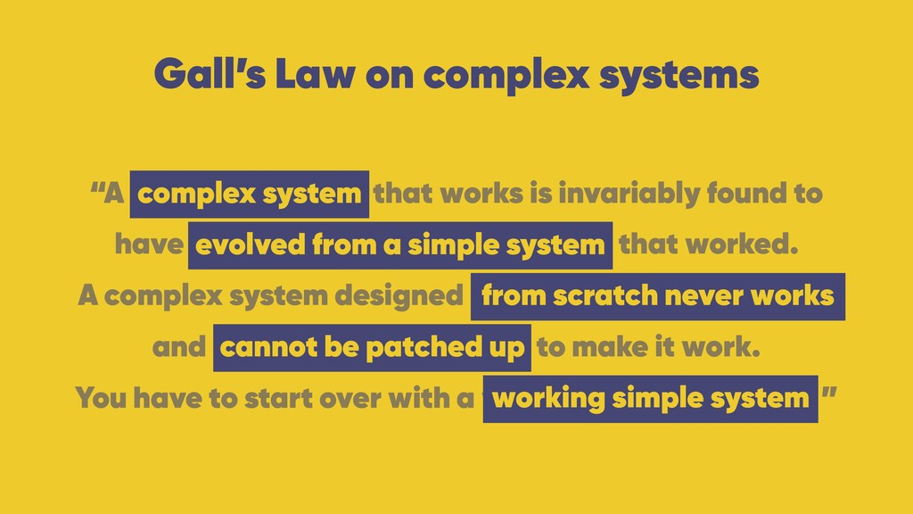 """Gall's Law on complex systems """"A complex system..."""