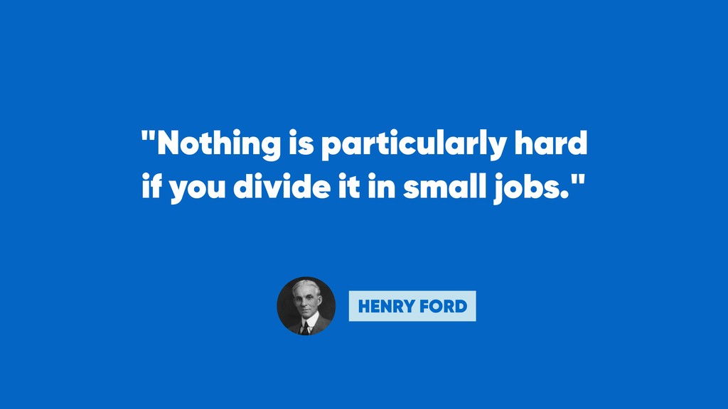 """""""Nothing is particularly hard if you divide it..."""