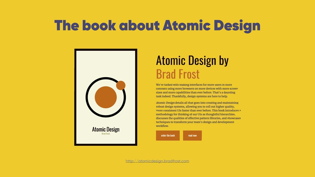 The book about Atomic Design http://atomicdesig...