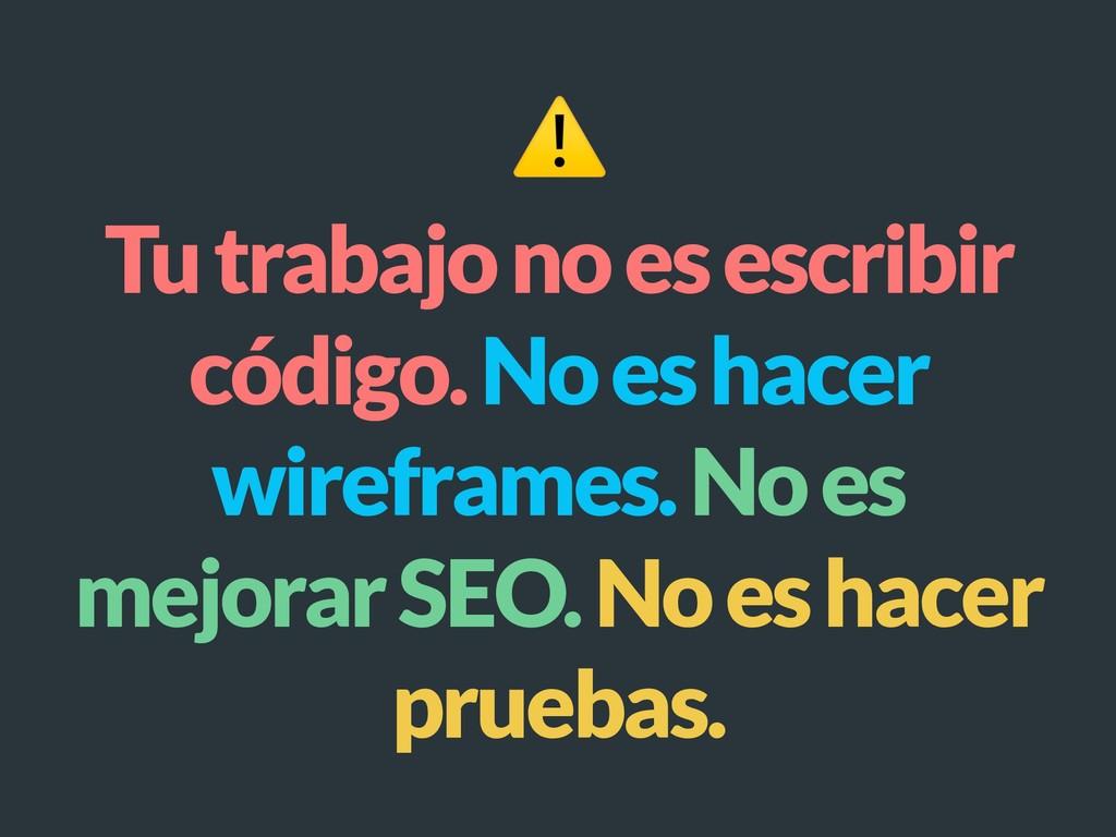 ⚠ Tu trabajo no es escribir código. No es hacer...