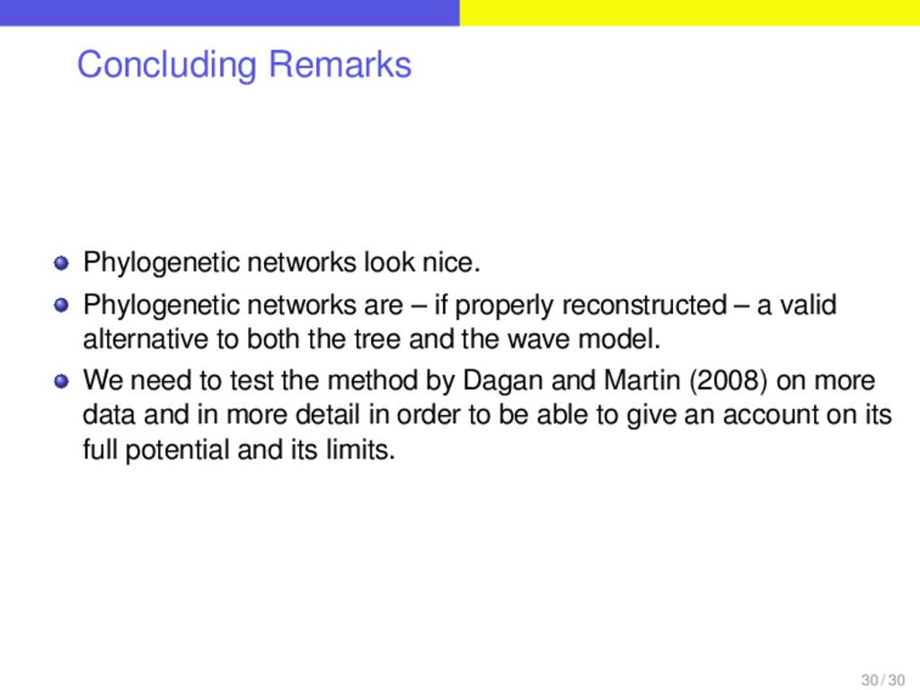 Concluding Remarks Phylogenetic networks look n...