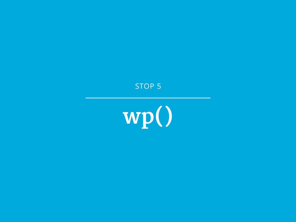 STOP 5 wp()