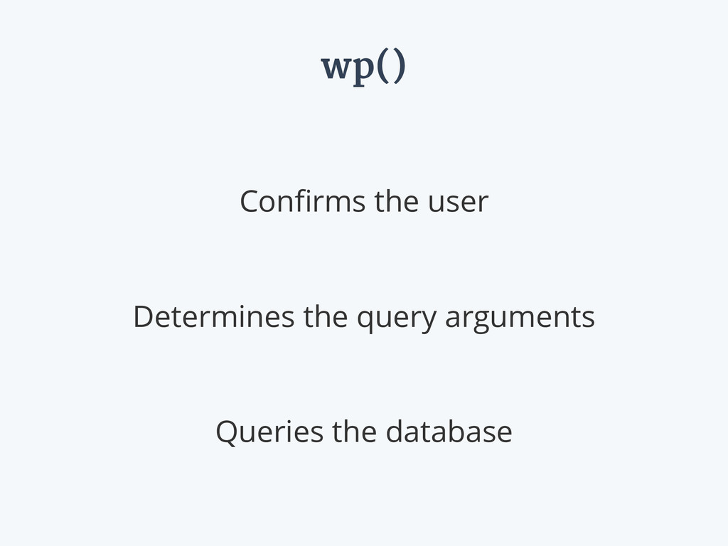 wp() Confirms the user ! Determines the query ar...
