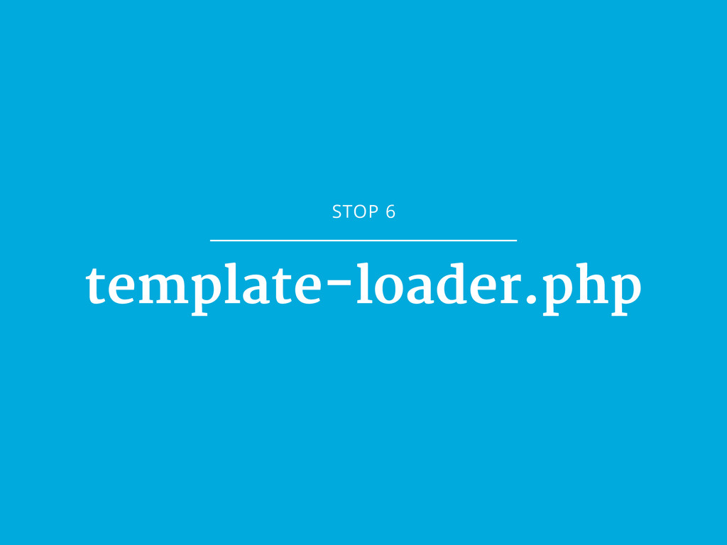 STOP 6 template-loader.php