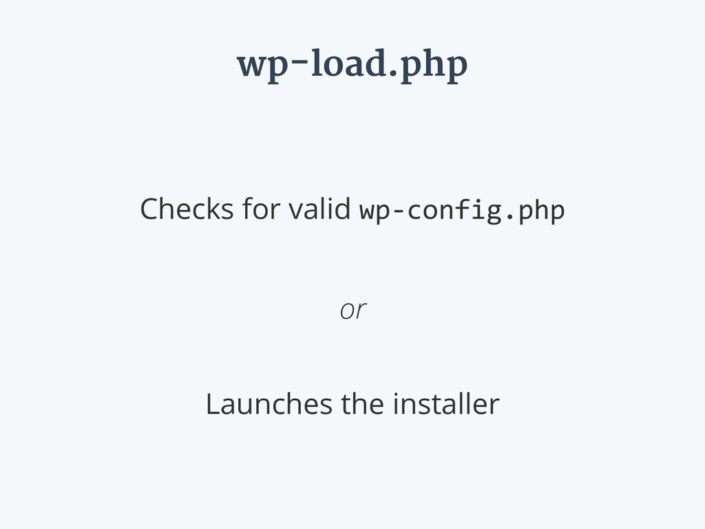 wp-load.php Checks for valid wp-‐config.php  ...