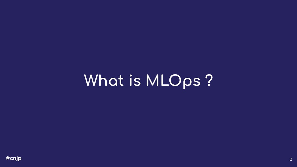 #cnjp 2 What is MLOps ?