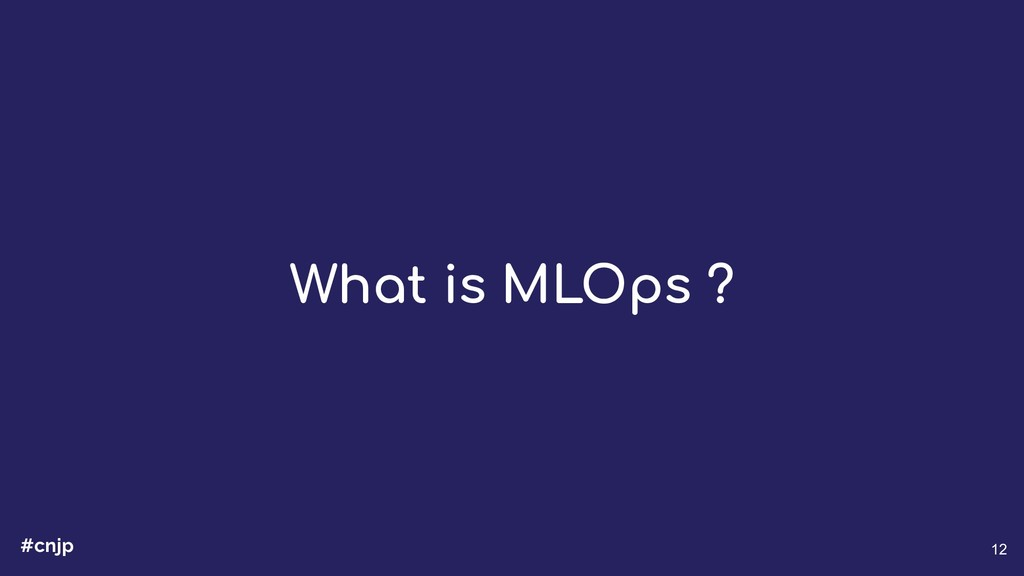 #cnjp 12 What is MLOps ?