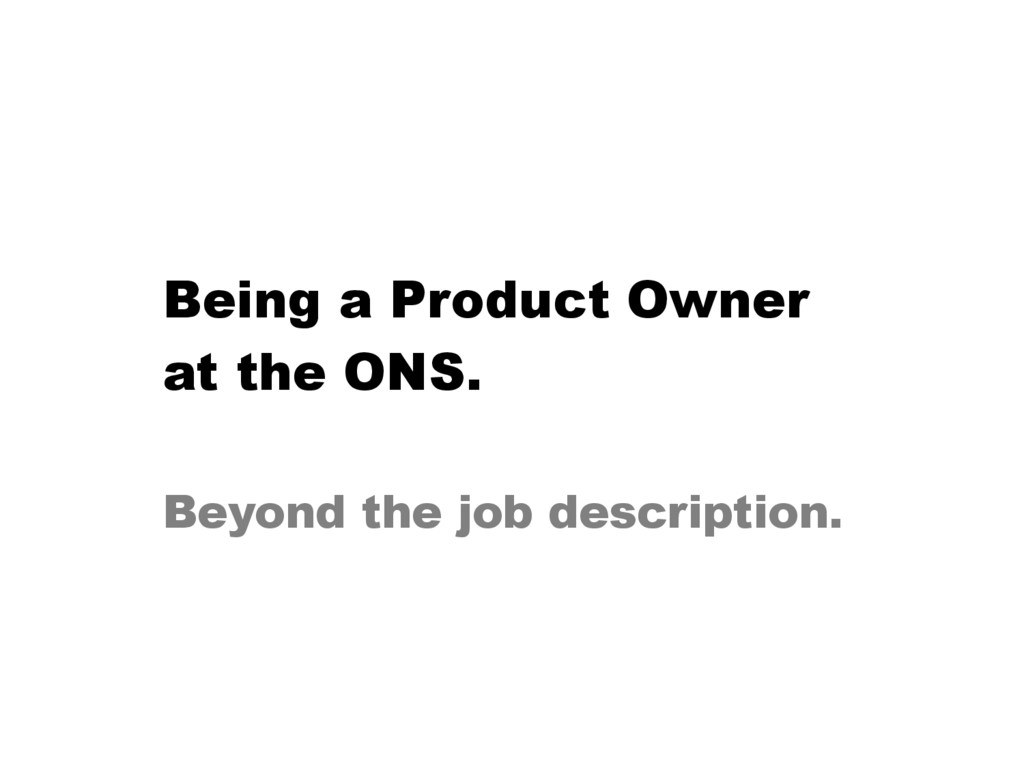 Being a Product Owner at the ONS. Beyond the jo...