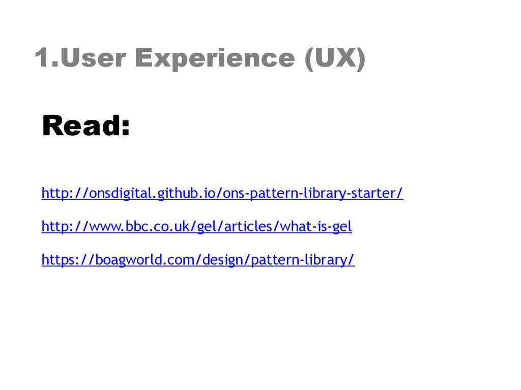 1.User Experience (UX) Read: http://onsdigital...