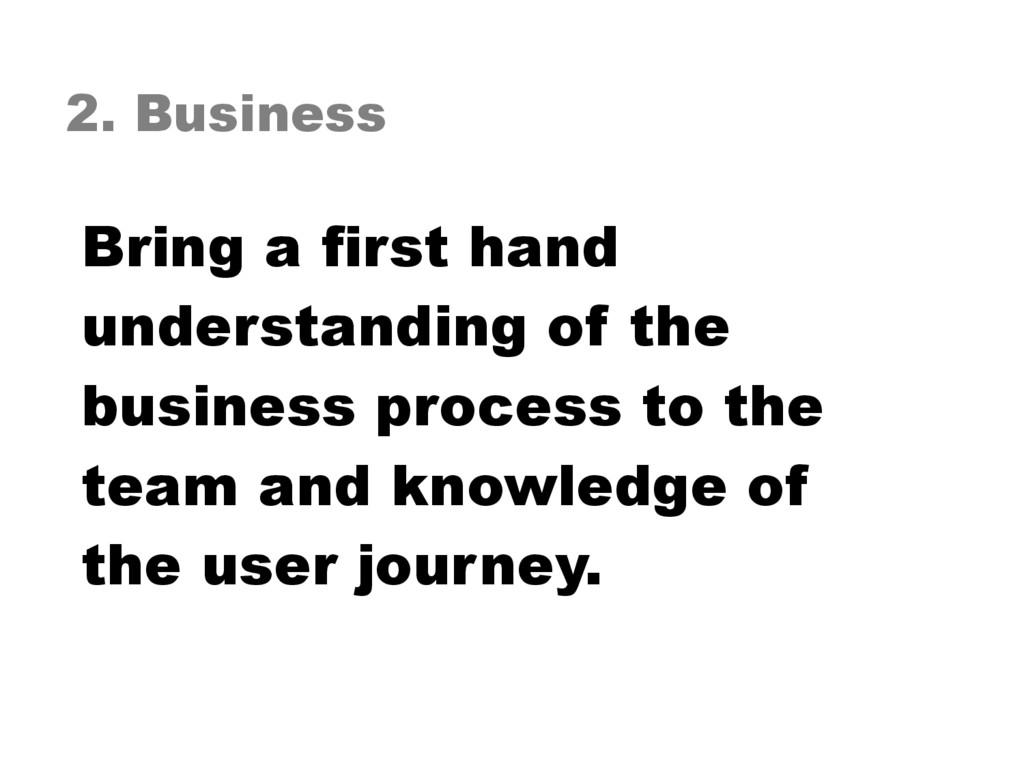 2. Business Bring a first hand understanding of...