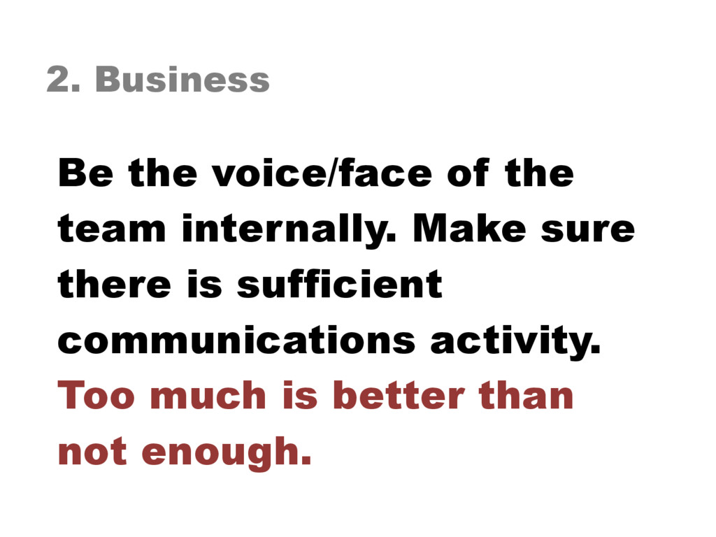 2. Business Be the voice/face of the team inter...