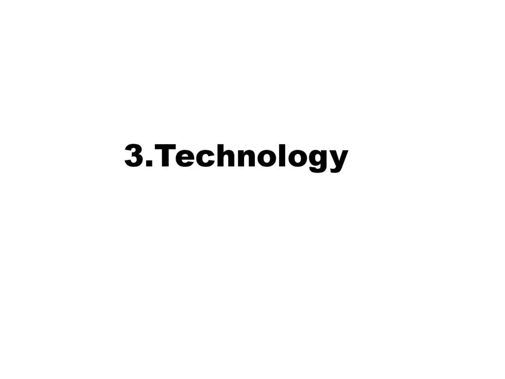 3.Technology
