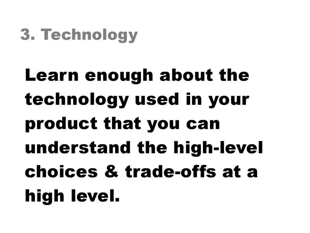 3. Technology Learn enough about the technology...