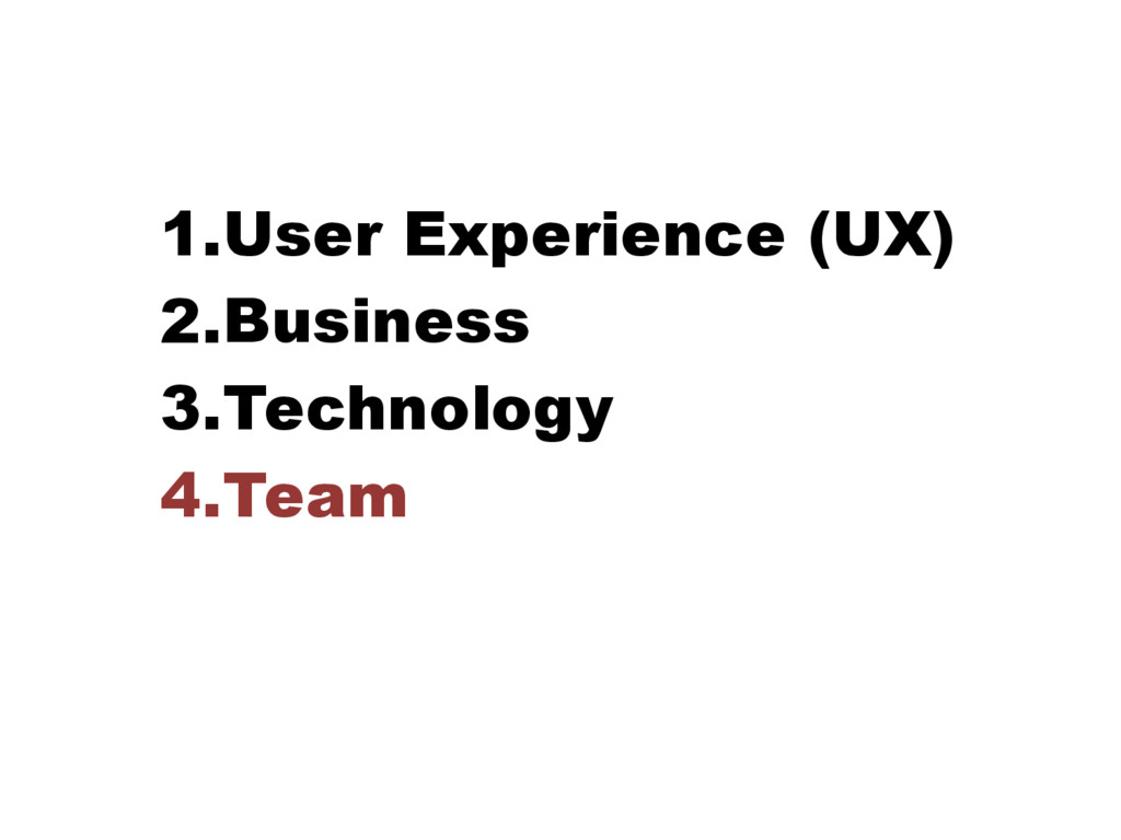 1.User Experience (UX) 2.Business 3.Technology ...