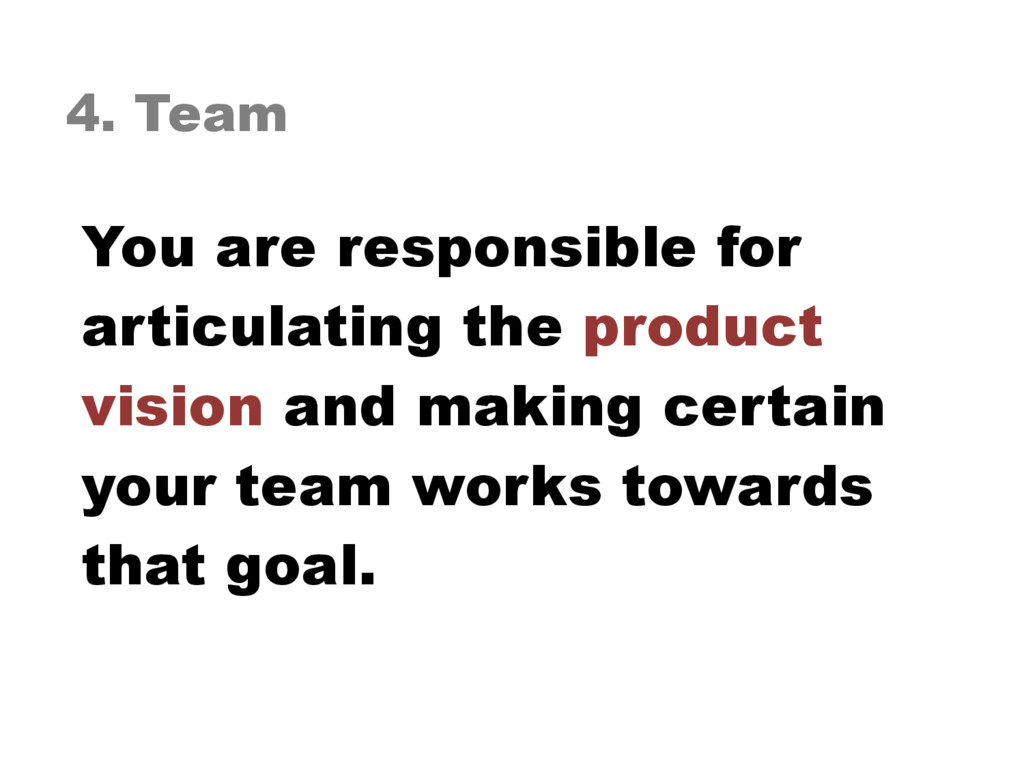 4. Team You are responsible for articulating th...