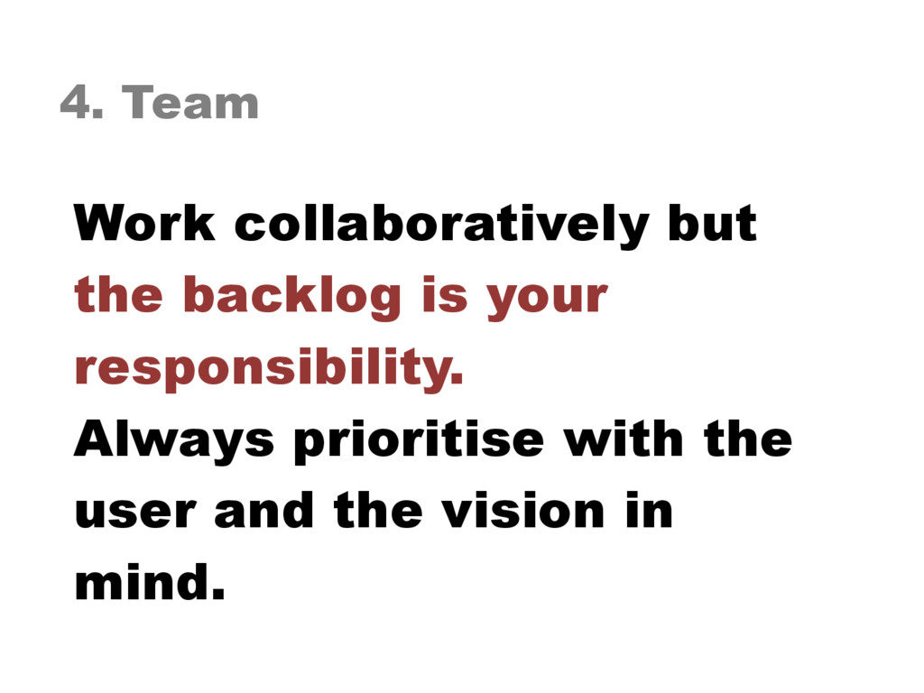 4. Team Work collaboratively but  the backlog ...