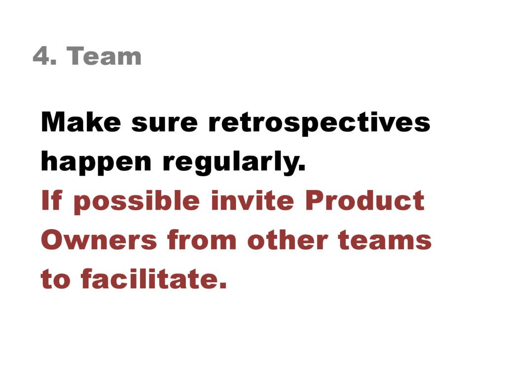 4. Team Make sure retrospectives happen regular...