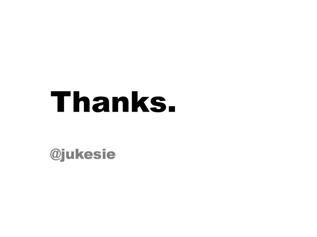 Thanks. @jukesie