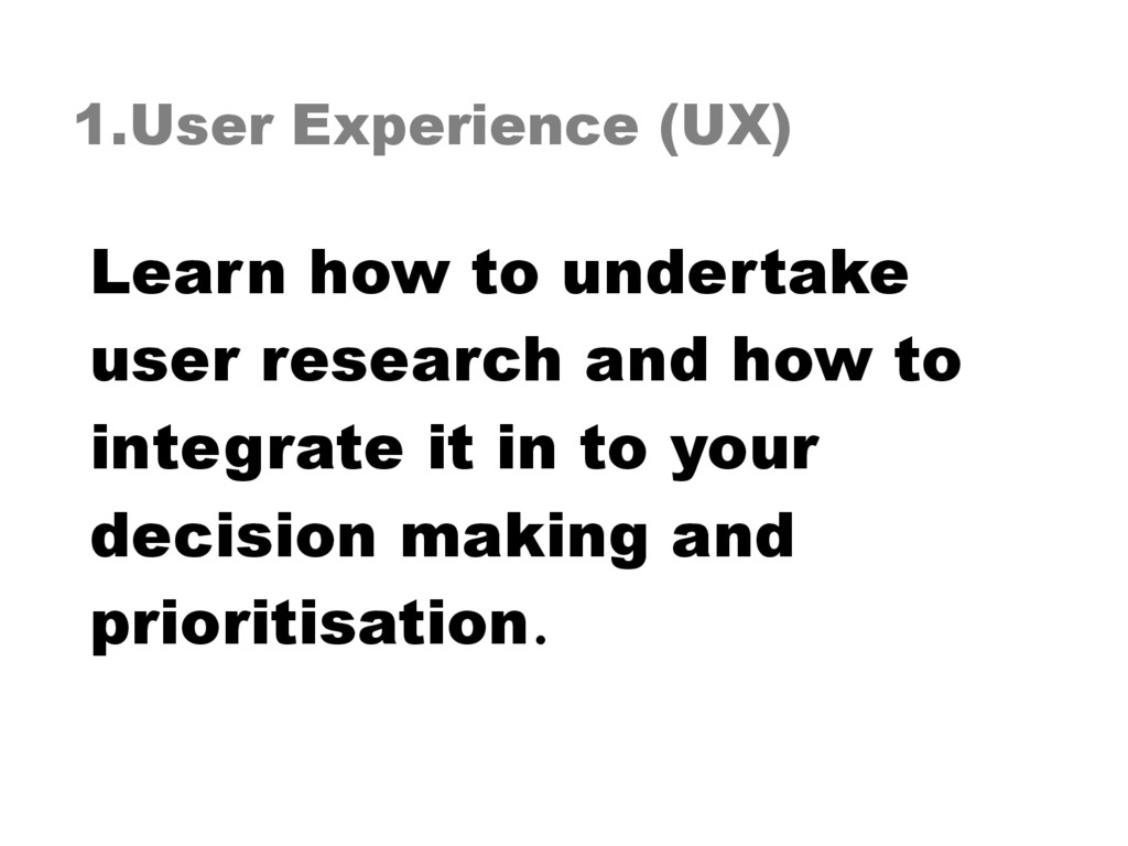 1.User Experience (UX) Learn how to undertake u...