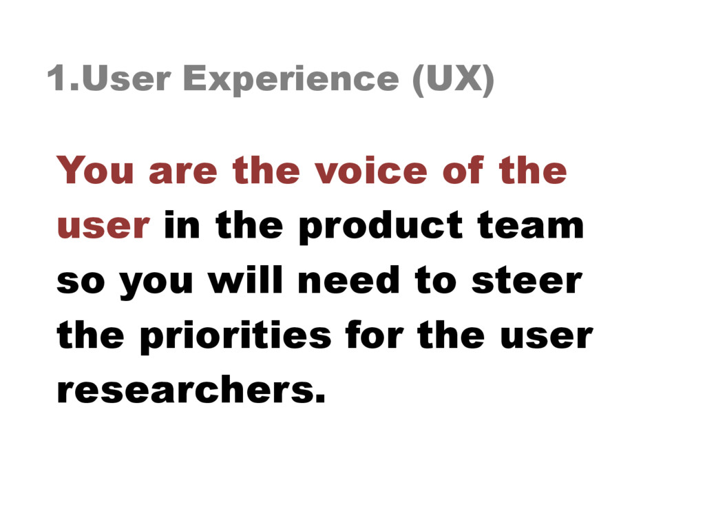 1.User Experience (UX) You are the voice of the...