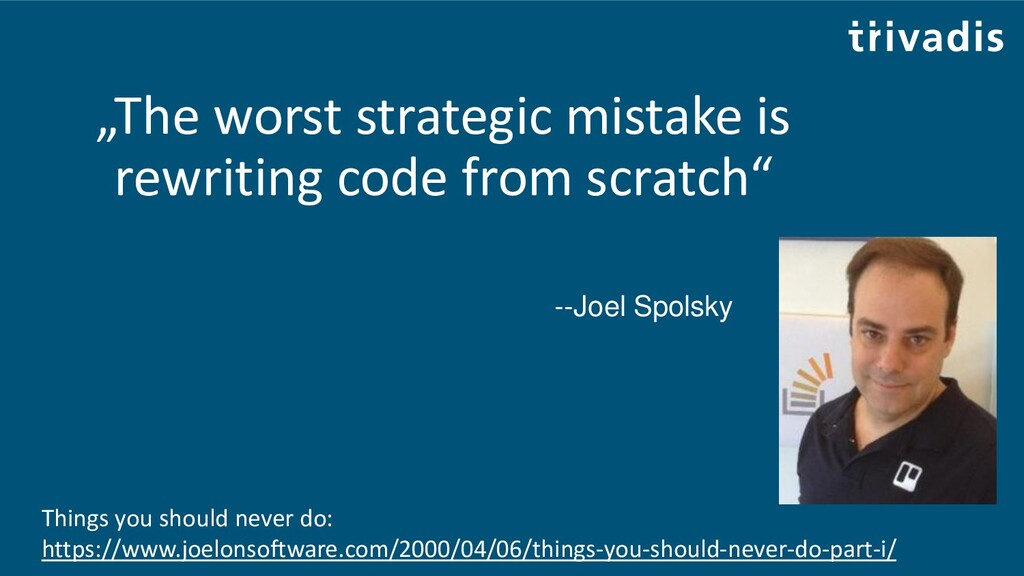 """""""The worst strategic mistake is rewriting code ..."""